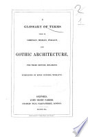 A Glossary of Terms Used in Grecian, Roman, Italian and Gothic Architecture