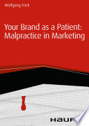Your Brand as a Patient  malpractice in marketing