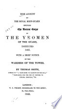 Some Account of the Royal Body-Guard Entitled the Ancient Corps of the Yeomen of the Guard, Instituted 1485