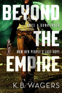 Beyond The Empire : k. b. wagers. gunrunner-turned-empress hail bristol was dragged...