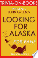 Looking for Alaska  A Novel by John Green  Trivia On Books