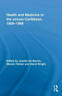 Health and Medicine in the Circum-Caribbean, 1800-1968