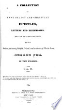 A collection of many select and Christian epistles  letters and testimonies  written on sundry occasions  by that ancient  eminent  faithful Friend and minister of Christ Jesus  George Fox