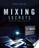 Mixing Secrets Smallest Studios By Applying Power User Techniques