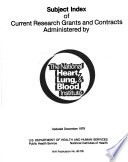 Subject Index Of Current Research Grants And Contracts Administered By The National Heart Lung And Blood Institute