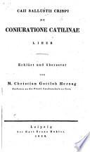 C. Sallustii Crispi de Conjuratione Catilinæ liber. Erklärt und übersetzt von M. C. G. Herzog