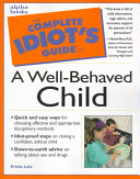 The Complete Idiot s Guide to a Well Behaved Child