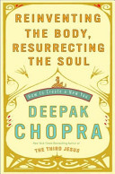 Reinventing the Body  Resurrecting the Soul  How to Create a New You