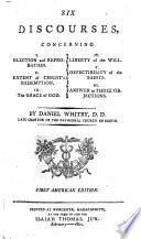 A Discourse concerning I  The true import of the words election and reprobation  etc  Six Discourses  concerning I  Election and reprobation  II  Extent of Christ s redemption  III  The Grace of God  IV  Liberty of the will  V  Defectibility of the saints  VI  Answer to three objections     First American edition