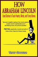 How Abraham Lincoln Used Stories To Touch Hearts Minds And Funny Bones