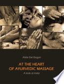 At The Heart of Ayurvedic Massage   A Look at India