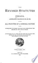 The Revised Statutes of the State of Indiana: Constitutions. Wills. Codes