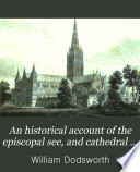 An historical account of the episcopal see  and cathedral church  of Sarum