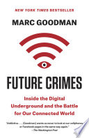 Future crimes inside the digital underground and the battle for our connected world /