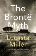 The Bronte Myth : sort of brontë 'biography' appearing. these range...
