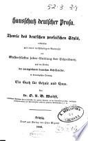 Hausschatz deutscher Prosa Theorie der deutschen prosaischen Styls, verbunden mit einer vollstandigen Auswahl von Musterstucken jeder Gattung der Schreibart, aus den Werken der vorzuglichsten deuschen Schriftsteller, in chronologischer Ordnung