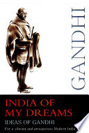 India of My Dreams   Ideas of Gandhi for a Vibrant and Prosperous Modern India