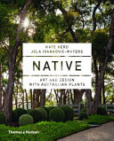 Native: Art And Design With Australian Plants : inspiration for an original and exciting perspective...