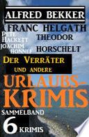Sammelband 6 Krimis: Der Verräter und andere Urlaubs-Krimis