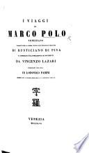 I Viaggi di Marco Polo Veneziano  tradotti per la prima volta dall  originale francese di Rusticiano di Pisa e corredati d illustrazioni e di documenti da V  Lazari  pubblicati per cura di L  Pasini