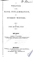 A Treatise on the Blood  Inflammation  and Gunshot Wounds