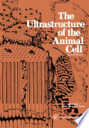 The Ultrastructure of the Animal Cell