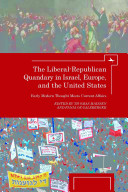 The Liberal-republican Quandary in Israel, Europe, and the United States
