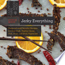 Jerky Everything  Foolproof and Flavorful Recipes for Beef  Pork  Poultry  Game  Fish  Fruit  and Even Vegetables