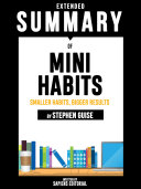 Extended Summary Of Mini Habits: Smaller Habits, Bigger Results - By Stephen Guise Book