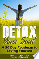 Detox Your Soul A 30 Day Roadmap to Loving Yourself