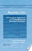Bayesian Core  A Practical Approach to Computational Bayesian Statistics
