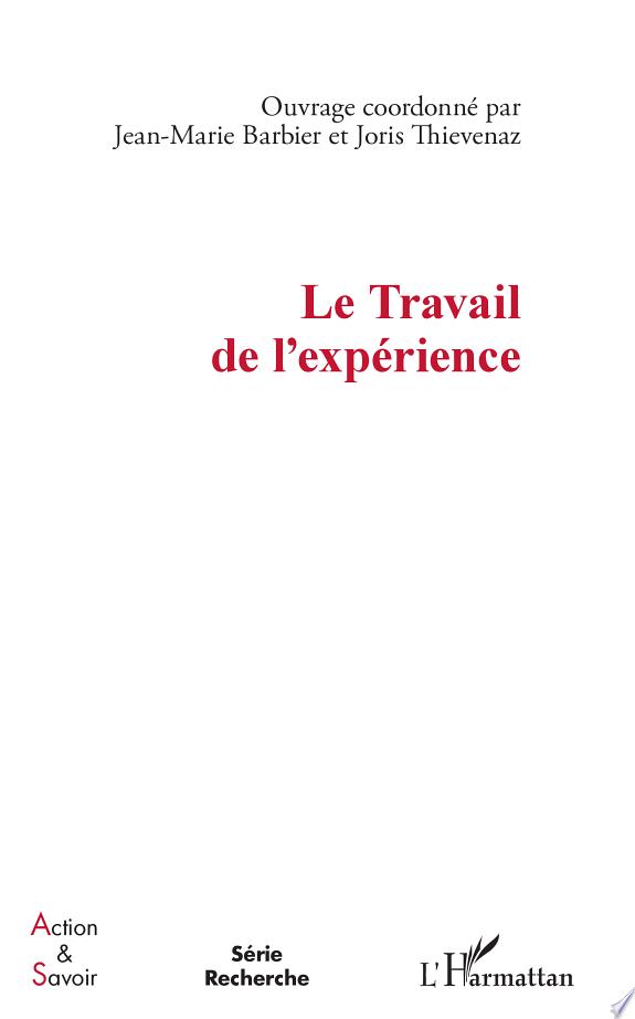 Le travail de l'expérience / ouvrage coordonné par Jean-Marie Barbier et Joris Thievenaz.- Paris : l'Harmattan , DL 2013 : Impr. Corlet numérique)