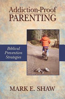 Addiction Proof Parenting Biblical Prevention Strategies