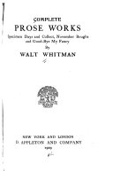 Complete Prose Works  Specimen Days and Collect