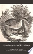 The Domestic Habits Of Birds.. : ...
