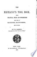 The Mechanic's Tool Book. With Practical Rules and Suggestions for Use of Machinists, Iron-workers, and Others