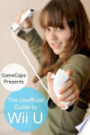 The Unofficial Guide to Wii U