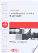 La destinazione turistica di successo  Marketing e management