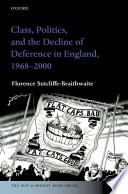 Class  Politics  and the Decline of Deference in England  1968 2000