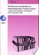 Hvordan kan samarbeidet om forskerutdanning i Norden styrkes? : rapport fra konferanse i Helsingfors, 20.-21. september 1994.