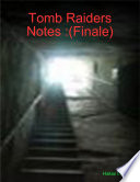 Tomb Raiders Notes :(Finale)
