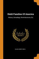 Diehl Families Of America History Genealogy Reminiscences Etc
