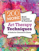 200 More Brief Creative Practical Art Therapy Techniques