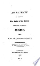 An attempt to ascertain the author of the letters published under the signature of Junius