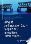 Bridging the Innovation Gap   Bauplan des innovativen Unternehmens