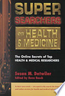 Super Searchers On Health & Medicine : and physicians explain how they combine traditional information...