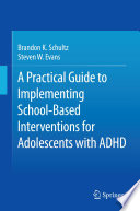 A Practical Guide to Implementing School Based Interventions for Adolescents with ADHD