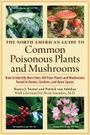 The North American Guide to Common Poisonous Plants and Mushrooms Found In Homes And Gardens They D