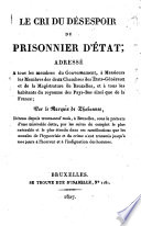Le cri du d  sespoir du prisonnier d   tat  adress      tous les membres du Gouvernement     par le marquis de Chabannes  d  tenu depuis trente neuf mois     Bruxelles  etc