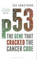 p53 : the gene that cracked the cancer code / Sue Armstrong.
